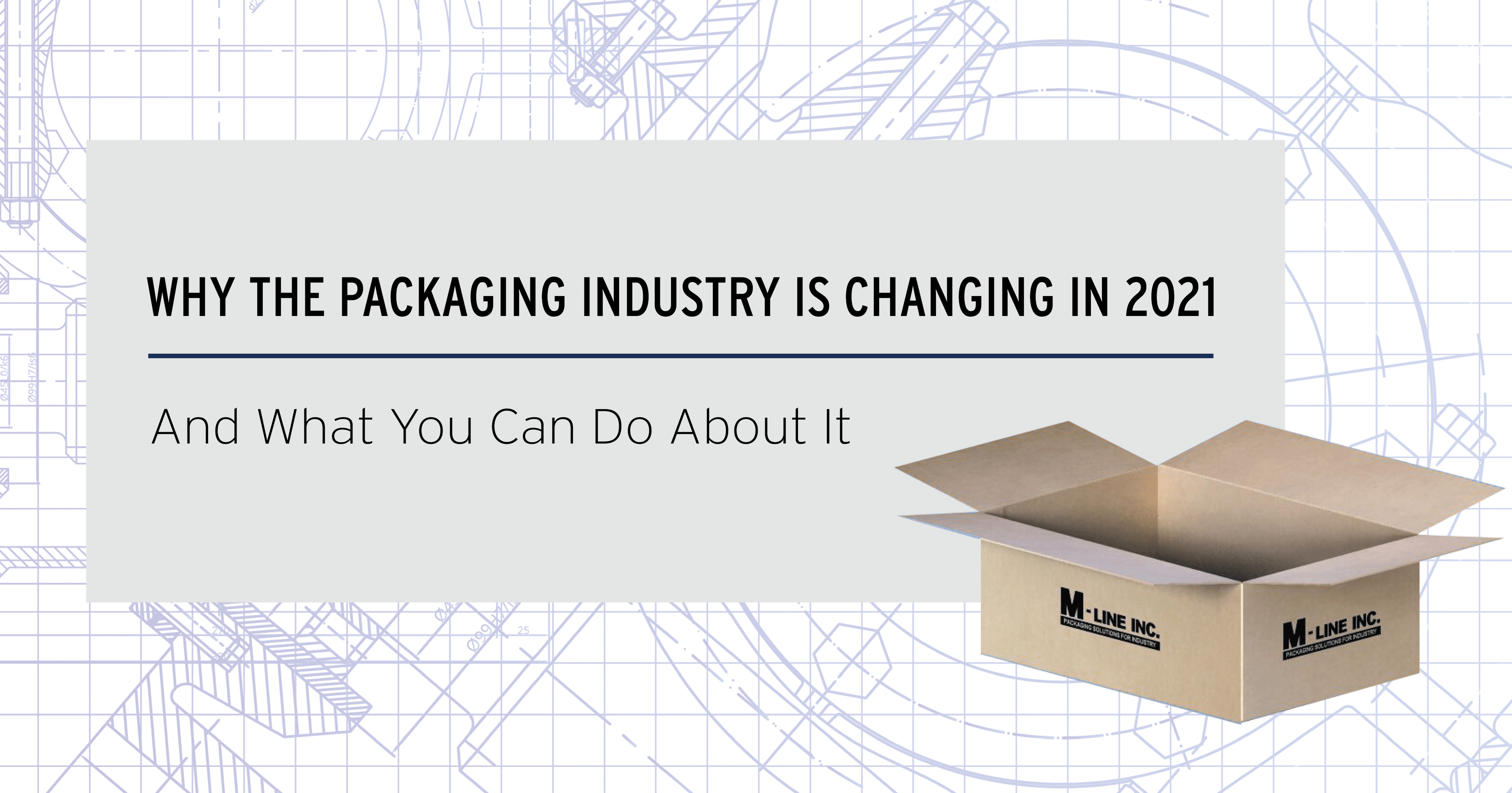 Packaging Industry Changes to Know for 2021
