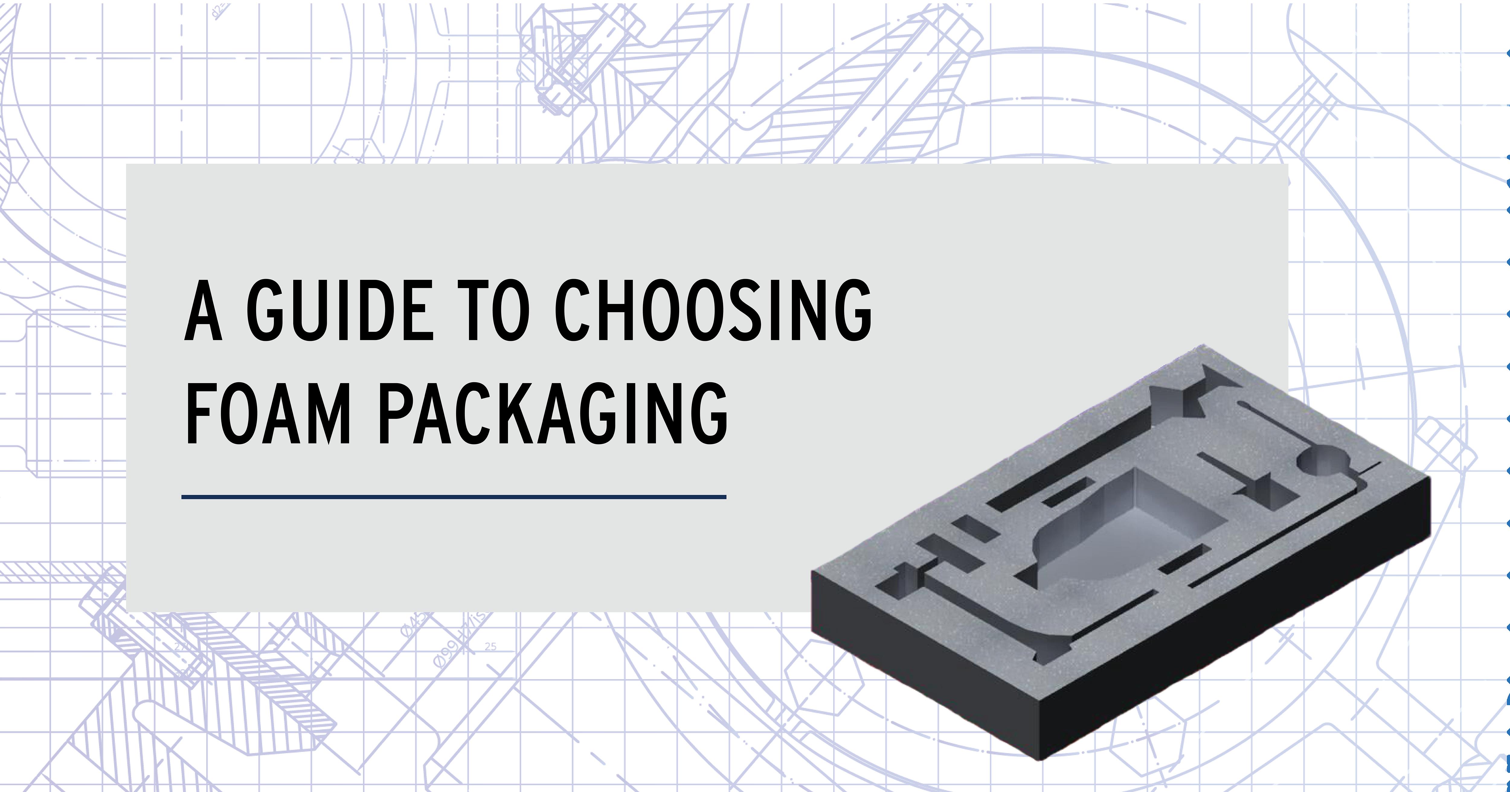 A Guide to Choosing Foam Packaging